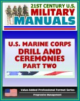 Progressive Management - 21st Century U.S. Military Manuals: U.S. Marine Corps (USMC) Drill and Ceremonies Manual - Part Two, Parades, Funerals, Memorial Services, Customs and Courtesies, Mess Night Traditions