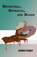 JoAnna Senger - Betrothal, Betrayal, and Blood