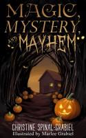 Christine Spinal-Grabiel - Magic, Mystery, and Mayhem