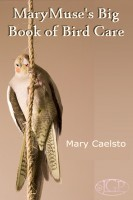 Mary Caelsto - MaryMuse's Big Book of Bird Care