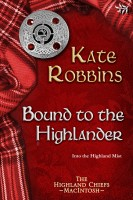 Kate Robbins - Bound to the Highlander (Highland Chiefs Series, book one)