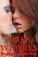 Naughty Daydreams Press - Wife Whores: Five Slut Wife Erotica Stories
