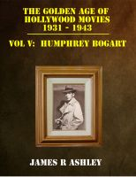 James R Ashley - The Golden Age of Hollywood Movies 1931-1943: Vol V, Humphrey Bogart