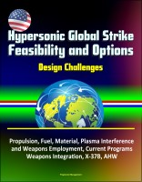 Progressive Management - Hypersonic Global Strike Feasibility and Options - Design Challenges, Propulsion, Fuel, Material, Plasma Interference and Weapons Employment, Current Programs, Weapons Integration, X-37B, AHW