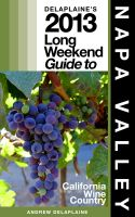 Andrew Delaplaine - Delaplaine's 2013 Long Weekend Guide to Napa Valley