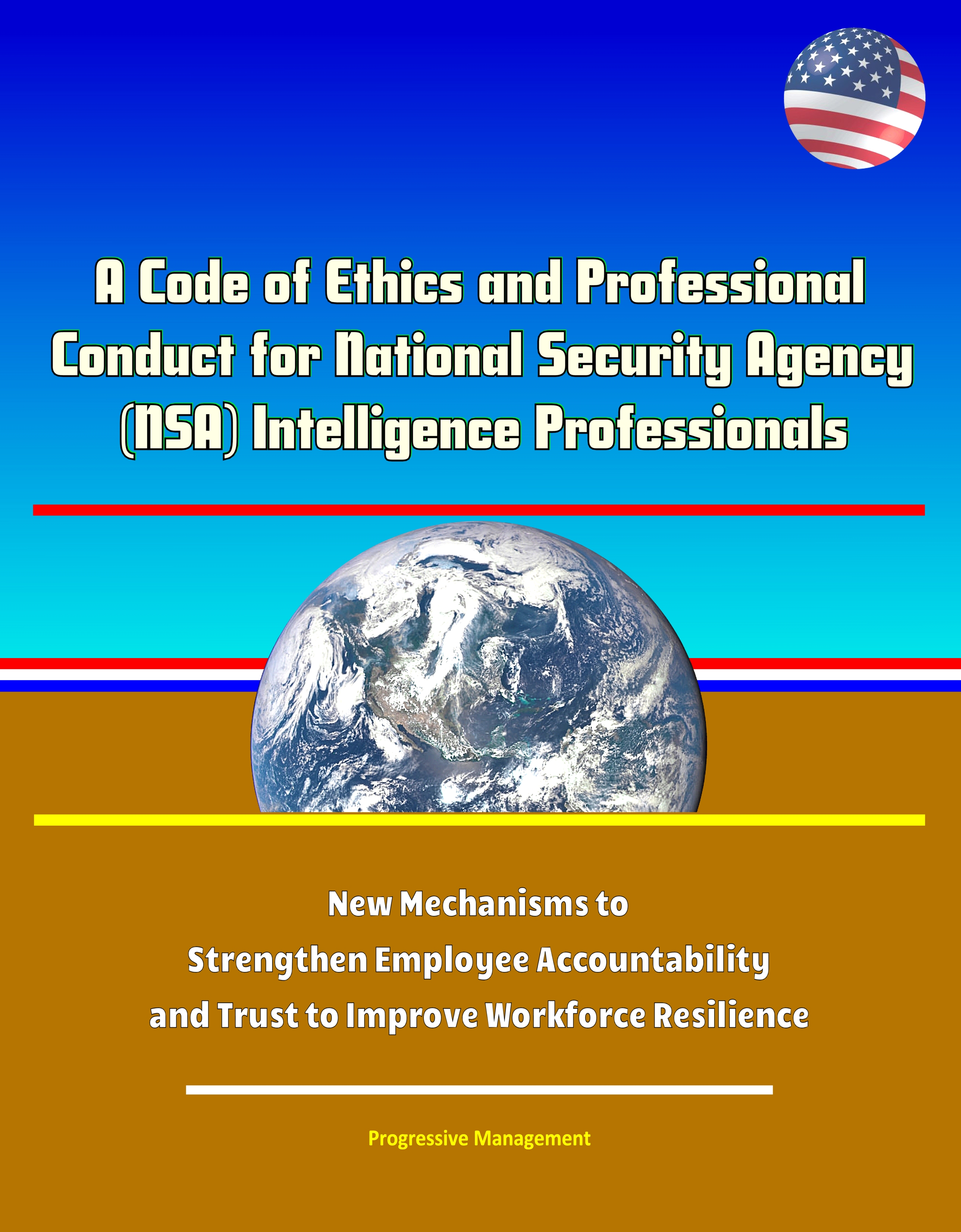 A Code of Ethics and Professional Conduct for National Security Agency  (NSA) Intelligence Professionals - New Mechanisms to Strengthen Employee