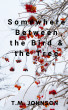 Somewhere Between the Bird & the Tree by T.M. Johnson