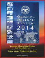Progressive Management - 2014 Quadrennial Defense Review - Department of Defense Budget Priorities Under Sequestration Cuts, Defense Strategy, Rebalancing the Joint Force