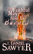 The Faithful May Also Be Burned by J. Daniel Sawyer