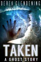 Derek Clendening - Taken: A Ghost Story