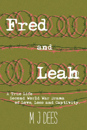 Fred & Leah: A True Life Second World War Drama of Love, Loss and Captivity.