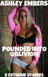 Pounded Into Oblivion - 8 Extreme Stories by Ashley Embers