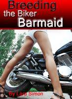 Lara Simon - Breeding the Biker Barmaid: A Rough & Sexy Short