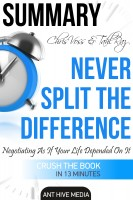 Ant Hive Media - Chris Voss & Tahl Raz's Never Split The Difference: Negotiating As If Your Life Depended On It | Summary