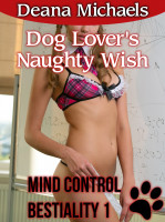 Deana Michaels - Dog Lover's Naughty Wish (Mind Control Bestiality 1)