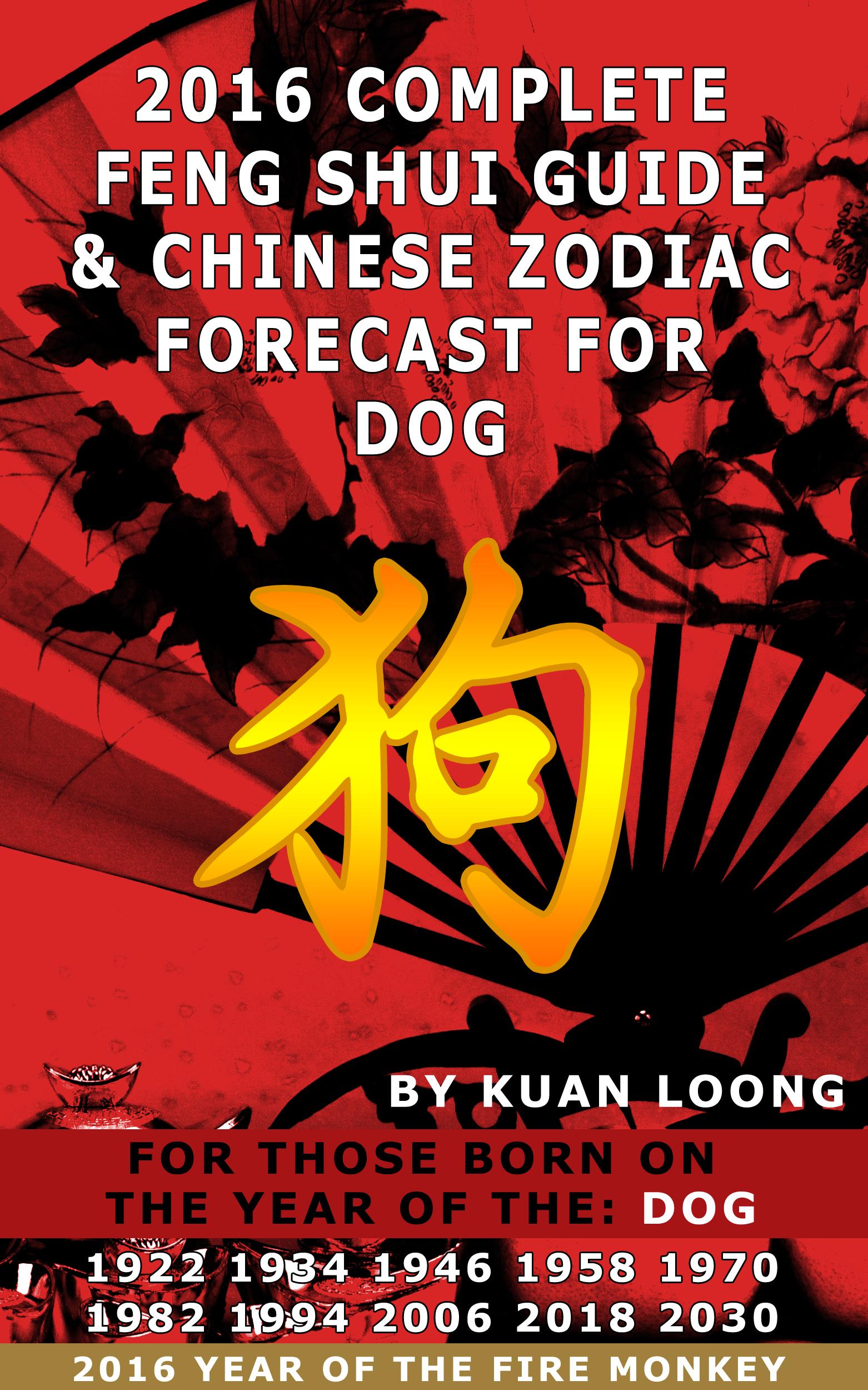 2016 Dog Feng Shui Guide & Chinese Zodiac Forecast, an Ebook by Kuan Loong
