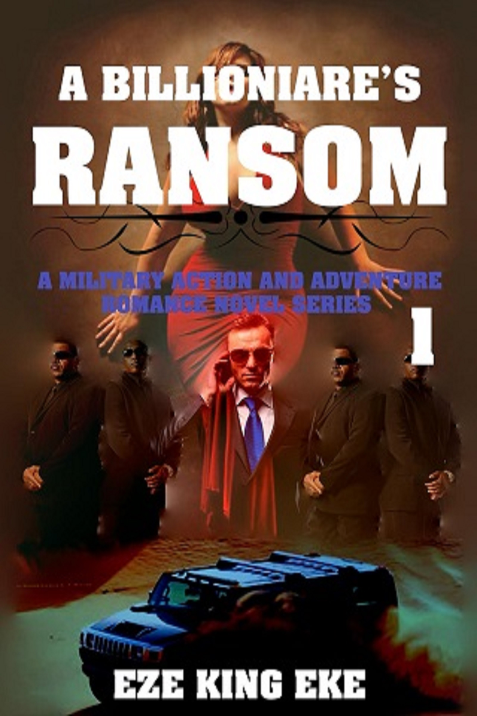 A Billionaire's Ransom Part 1: A Military Action and Adventure Romance Novel Series (sst-lxi)