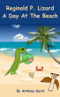Reginald P. Lizard - A Day At The Beach by Anthony Garot