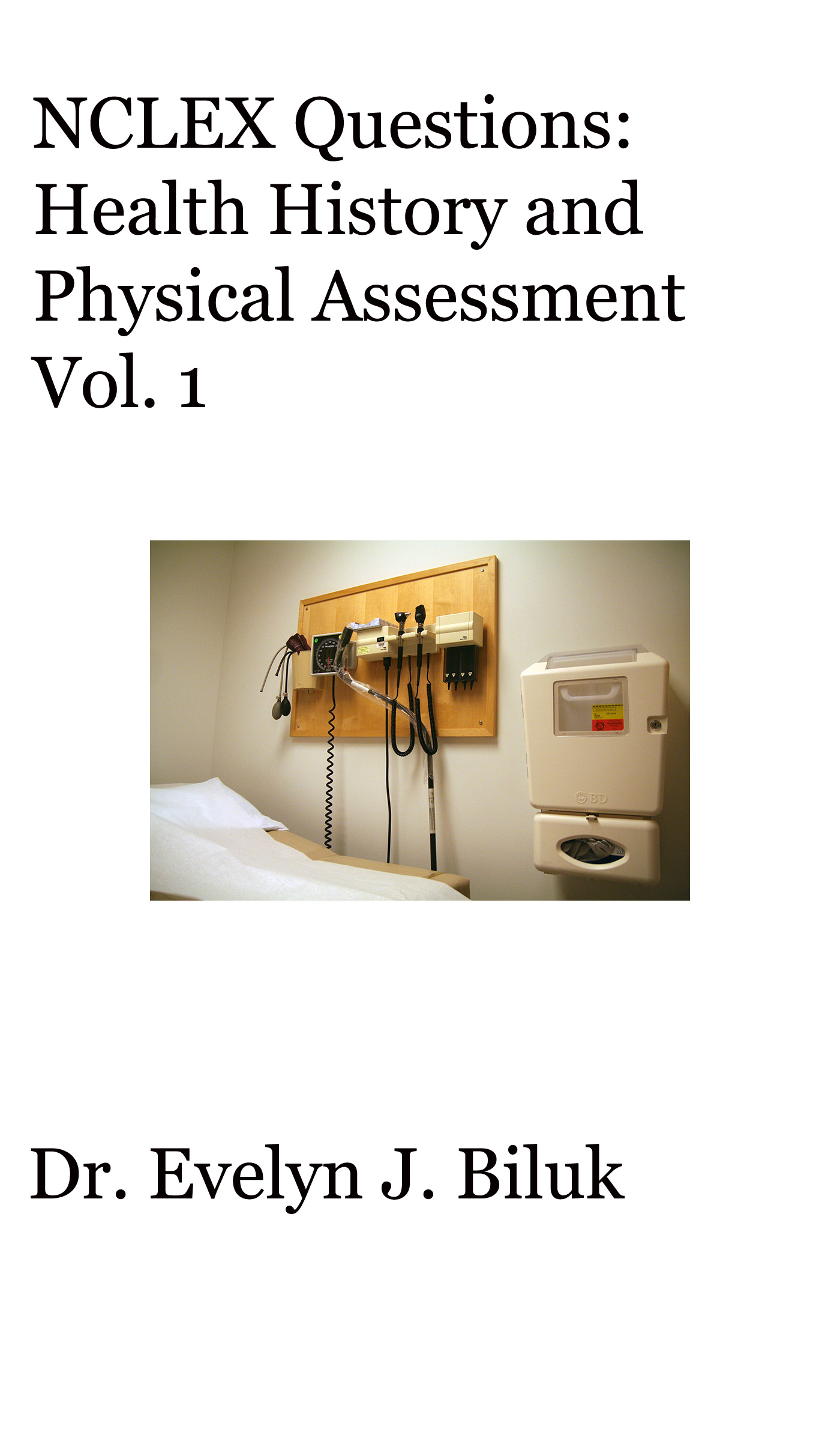 NCLEX Questions: Health History and Physical Assessment Vol  1, an Ebook by  Dr  Evelyn J Biluk