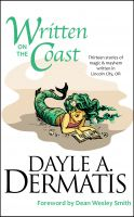 Dayle A. Dermatis - Written on the Coast: Thirteen Tales of Magic and Mayhem Written in Lincoln City, OR