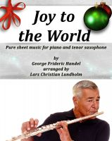 Pure Sheet Music - Joy to the World Pure sheet music for piano and tenor saxophone by George Frideric Handel arranged by Lars Christian Lundholm