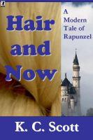 K. C. Scott - Hair and Now: A Modern Tale of Rapunzel