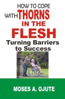 Moses A. Ojute - How To Cope With Thorns In The Flesh: Turning Barriers To Success
