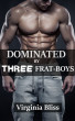 Dominated By Three Frat-Boys by Virginia Bliss