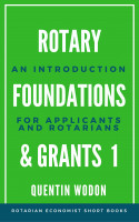 Rotary Foundations and Grants 1: An Introduction for Applicants and Rotarians