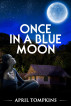 Once In A Blue Moon by April Tompkins