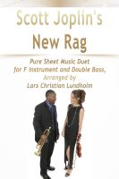 Pure Sheet Music - Scott Joplin's New Rag Pure Sheet Music Duet for F Instrument and Double Bass, Arranged by Lars Christian Lundholm