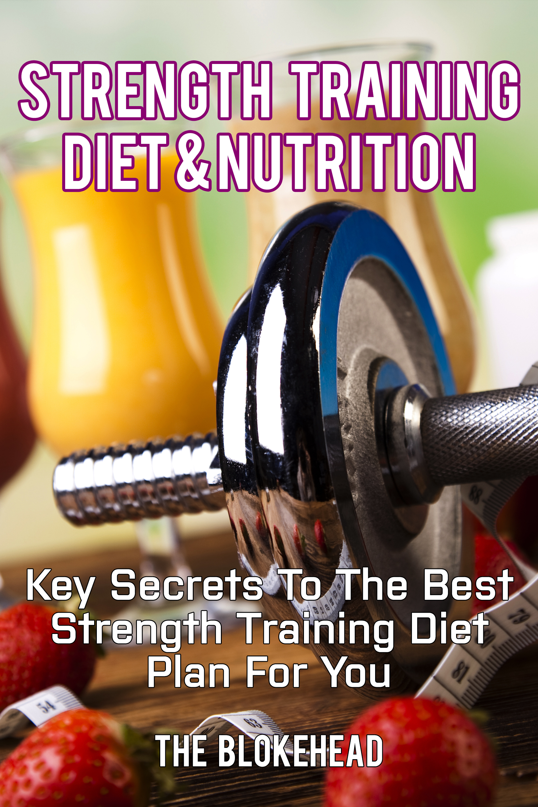 Strength Training Diet & Nutrition : Key Secrets To The Best Strength Training Diet Plan For You  (sst-cdlii)