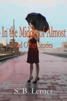 Cover for 'In the Middle of Almost and Other Stories'