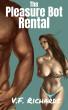 The Pleasure Bot Rental by V.F. Richards