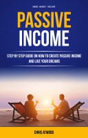 Smashwords confidence and self esteem free ebooks passive income step by step guide on how to create passive income and live your dreams make money online by chris atwood fandeluxe Image collections