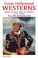 "John Howard Reid - Great Hollywood Westerns: Classic Pictures, Must-See Movies & ""B"" Films"