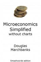 Douglas Marchbanks - Microeconomics Simplified without charts