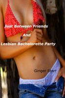 Ginger Starr - Just Between Friends and Lesbian Bachelorette Party