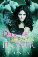 Eve Langlais - Delicate Freakn' Flower