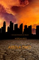 Morgan Rice - ARENA TWO (Book #2 of the Survival Trilogy)