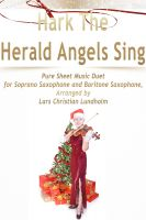 Pure Sheet Music - Hark The Herald Angels Sing Pure Sheet Music Duet for Soprano Saxophone and Baritone Saxophone, Arranged by Lars Christian Lundholm