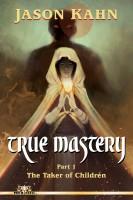 Jason Kahn - True Mastery, Part 1: The Taker of Children