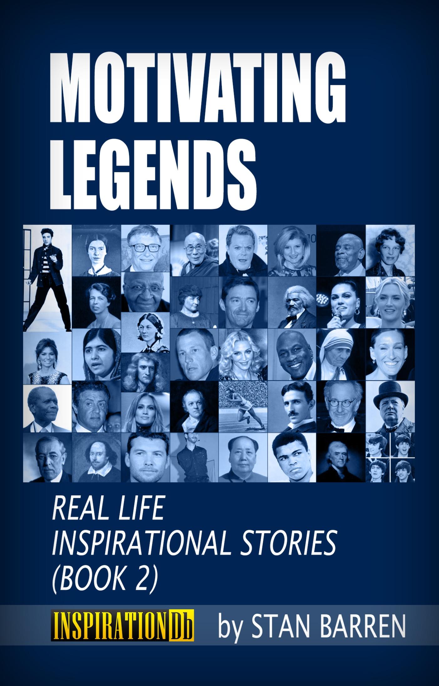 Motivating Legends: Real Life Inspirational Stories (Book 2), an Ebook by  Stan Barren