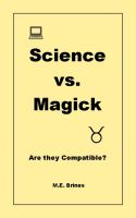 M.E. Brines - Science & Magick: Are they Compatible?