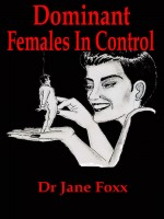 Dr Jane Foxx - Dominant Females in Control