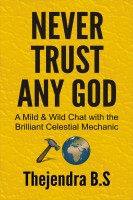 Thejendra B.S - Never Trust Any God – A Mild & Wild Chat with the Brilliant Celestial Mechanic