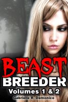 Gabrielle Demonico - Beast Breeder - Volumes 1 & 2 (Beast Sex, Breeding Sex, Monster Breeding, Monster Sex and Erotica)