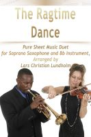 Pure Sheet Music - The Ragtime Dance Pure Sheet Music Duet for Soprano Saxophone and Bb Instrument, Arranged by Lars Christian Lundholm