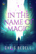 In the Name of Magic by Chris Bedell