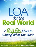 Cover for 'LOA for the Real World: 7 Big Fat Clues to Getting What You Want'